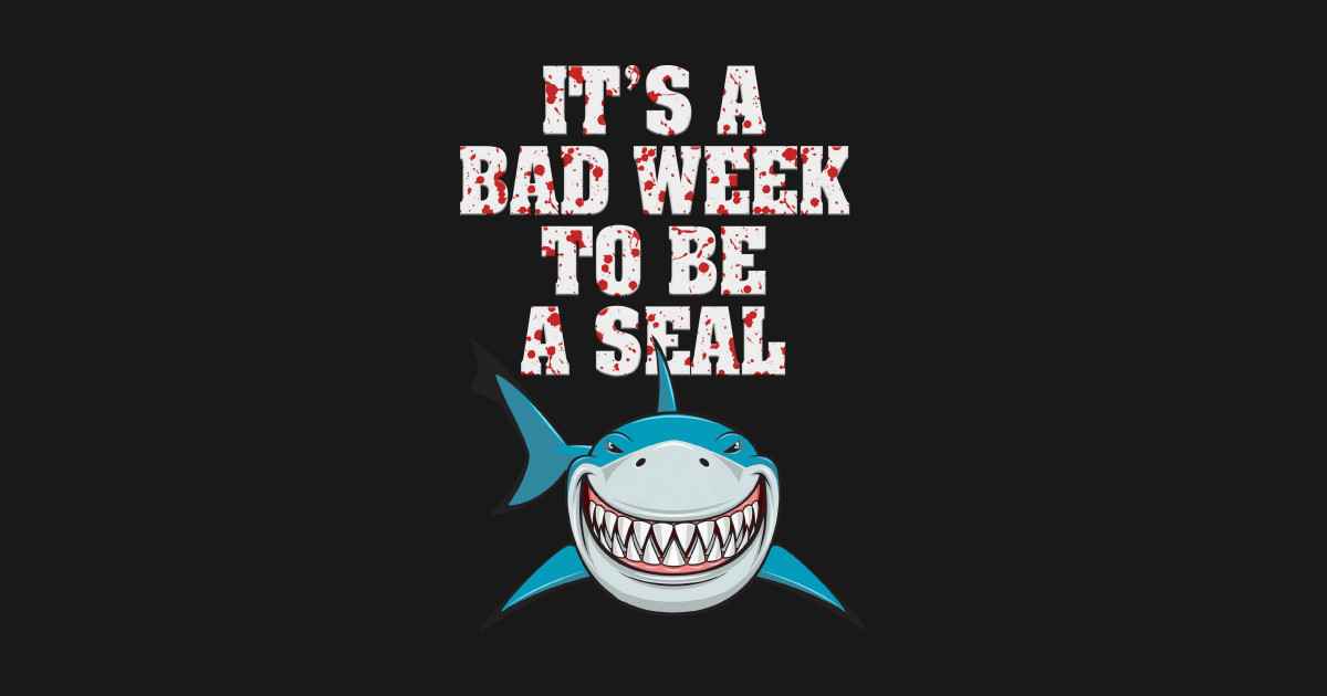 519f077e17 It's A Bad Week To Be A Seal T-Shirt - Shark Week 2018 - T-Shirt ...