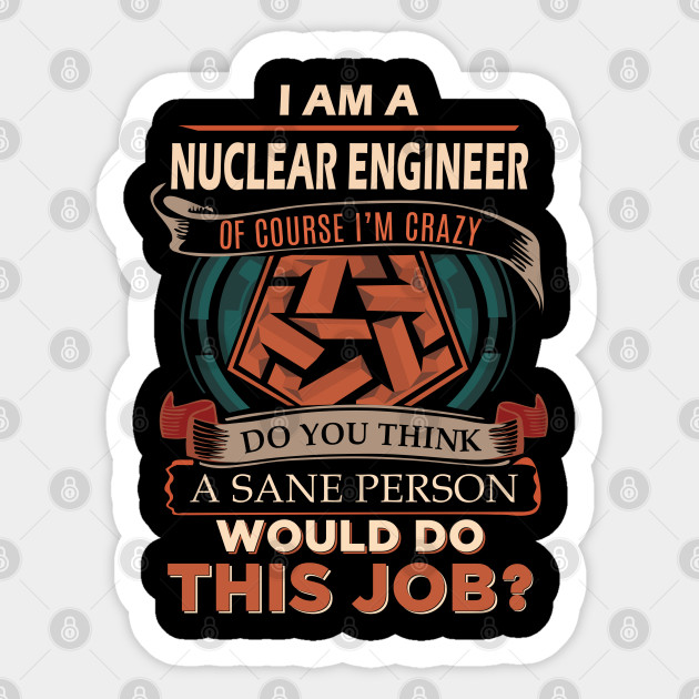 Nuclear Engineer T Shirt Custom Graphic Design A Sane Person Gift Item Tee Nuclear Engineer Sticker Teepublic