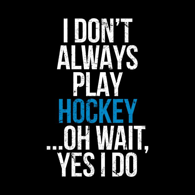I don't always play hockey
