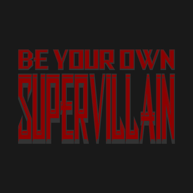 Be Your Own Supervillain