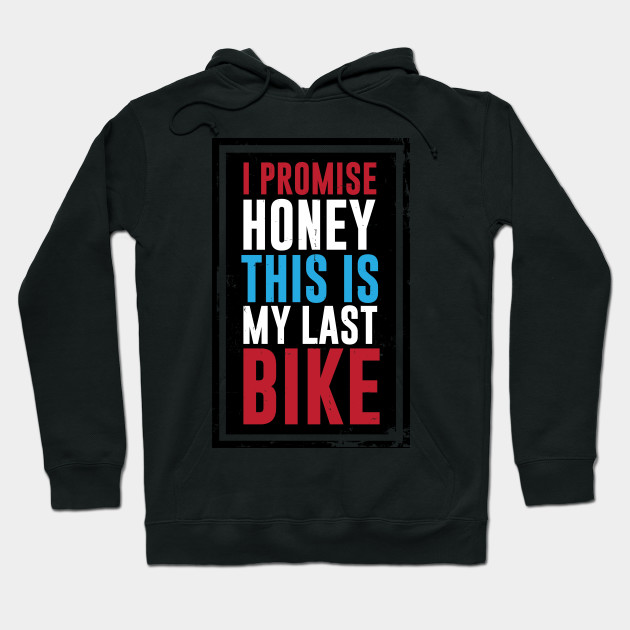 Honey I Promise This is My Last Bike Funny T-shirt
