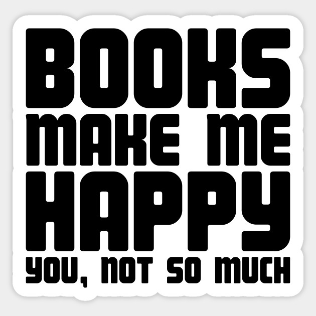 books make me happy quote books make me happy you not so much