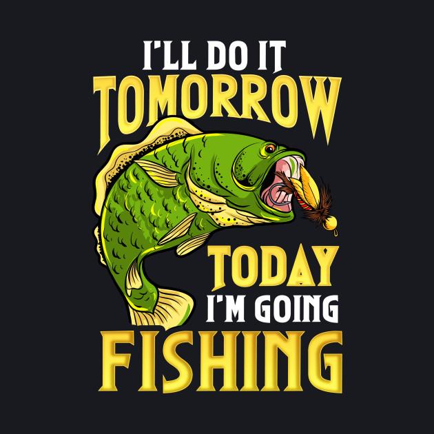 Going Fishing Today Funny Humor