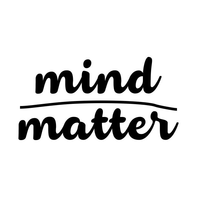 mind matter!