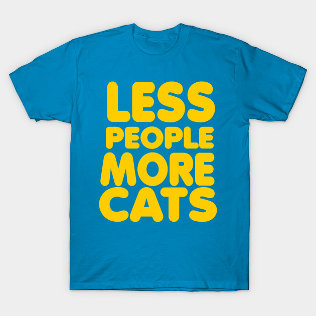 8a813f354 Less People More Cats - Tshirts & Accessories - Cats - T-Shirt ...