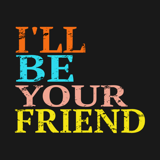 Vintage I'll Be Your Friend Gift For Kids T-Shirt