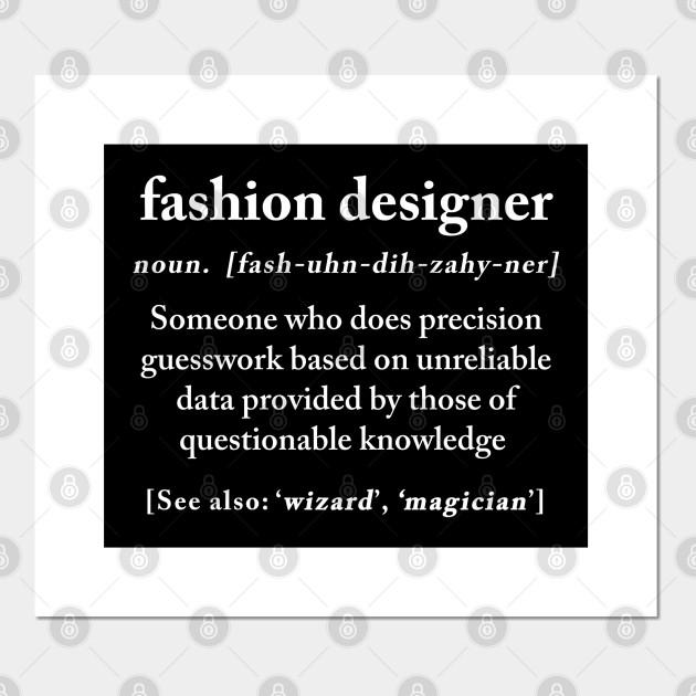 Fashion Designer Definition Meaning Funny Humor Gift Funny Fashion Designer Gift Posters And Art Prints Teepublic