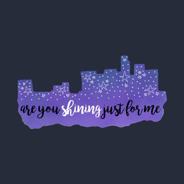 Are you shining just for me?