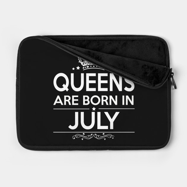 QUEENS ARE BORN IN JULY