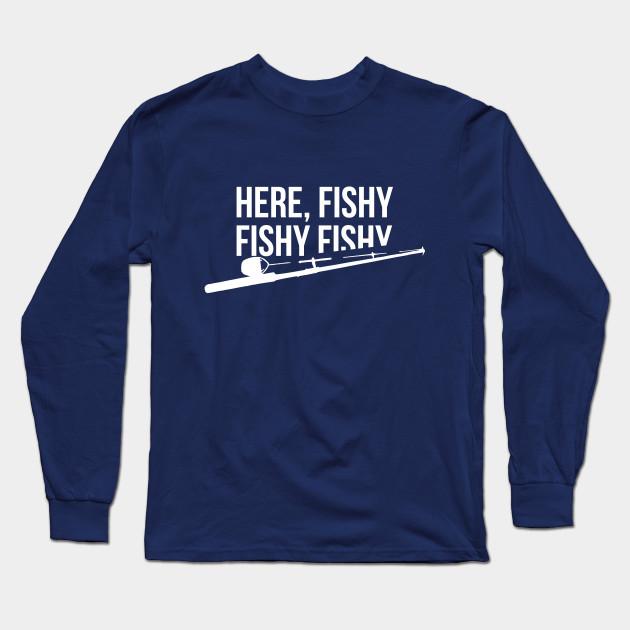 385f3672 Funny Fishing Shirt, Here Fishy Fishy Father's Day Gift Long Sleeve T-Shirt