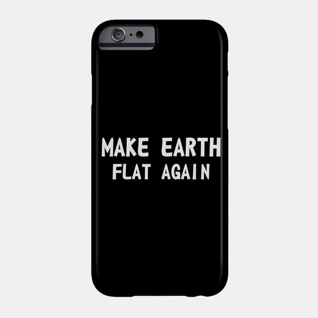 Make earth flat again Phone Case