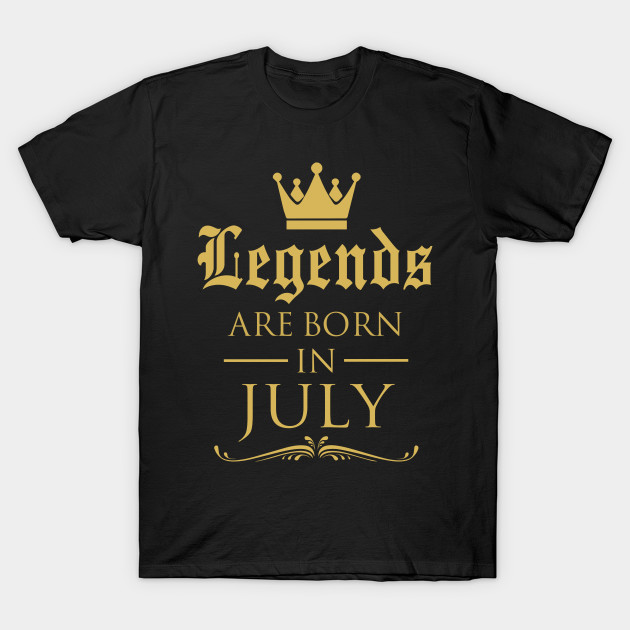 338514fd8 LEGENDS ARE BORN IN JULY - Legends - T-Shirt | TeePublic
