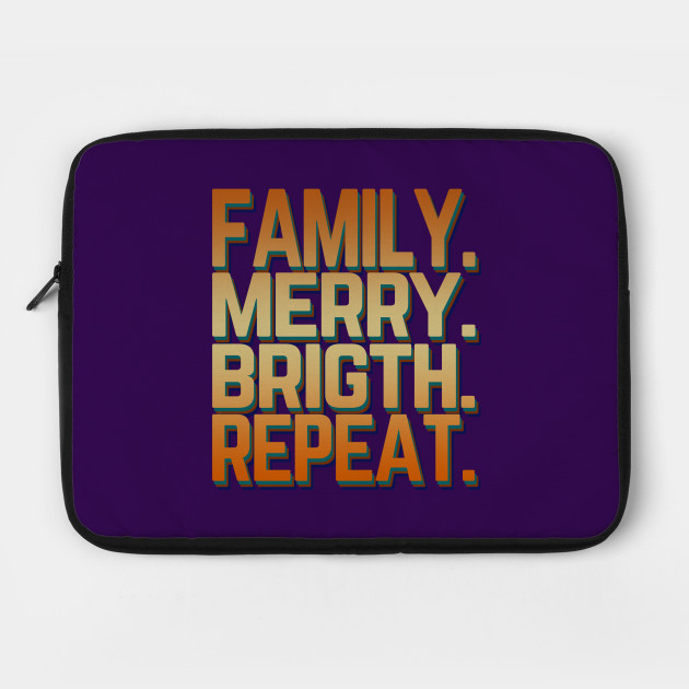 FAMILY. MERRY.BRIGTH.REPEAT