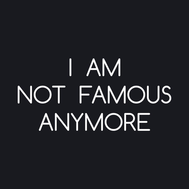 I AM NOT FAMOUS
