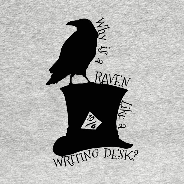 Why Is A Raven Like A Writing Desk Alice In Wonderland Mad