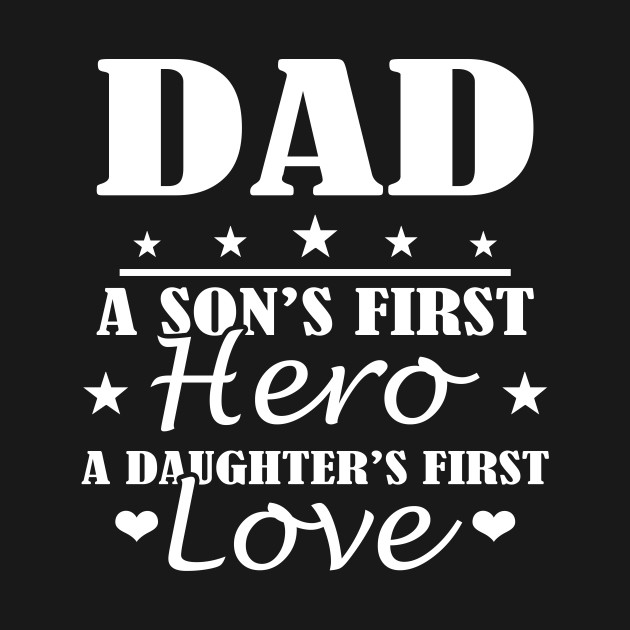 Dad Sons First Hero Daughters First Love Dad T Shirt Teepublic