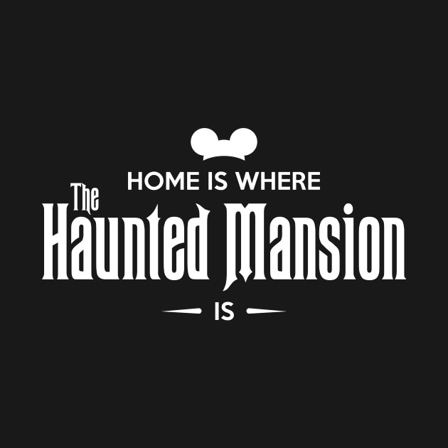 Home is Where The Haunted Mansion Is