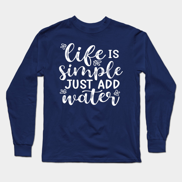 Life Is Simple Just Add Water Kayak Camping Long Sleeve T-Shirt