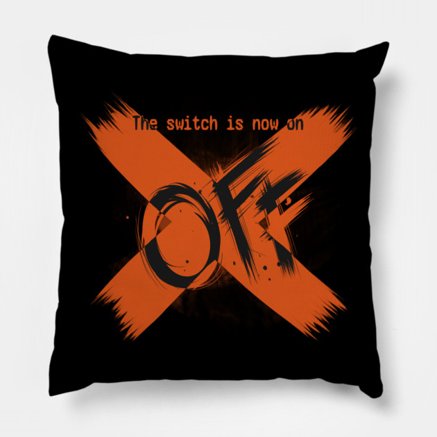 The Switch Is Now On Off Off Pillow Teepublic