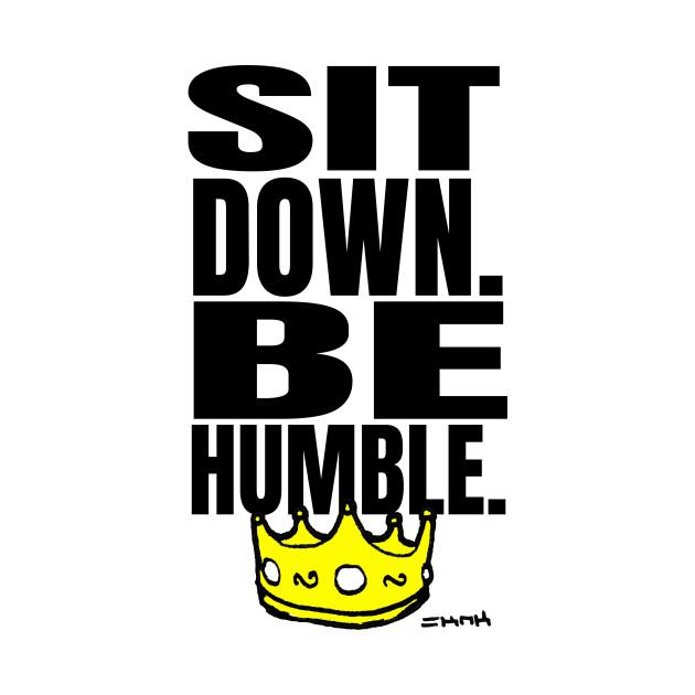 Kendrick SIt Down Be Humble Lyrics - Kendrick Humble - T-Shirt ...
