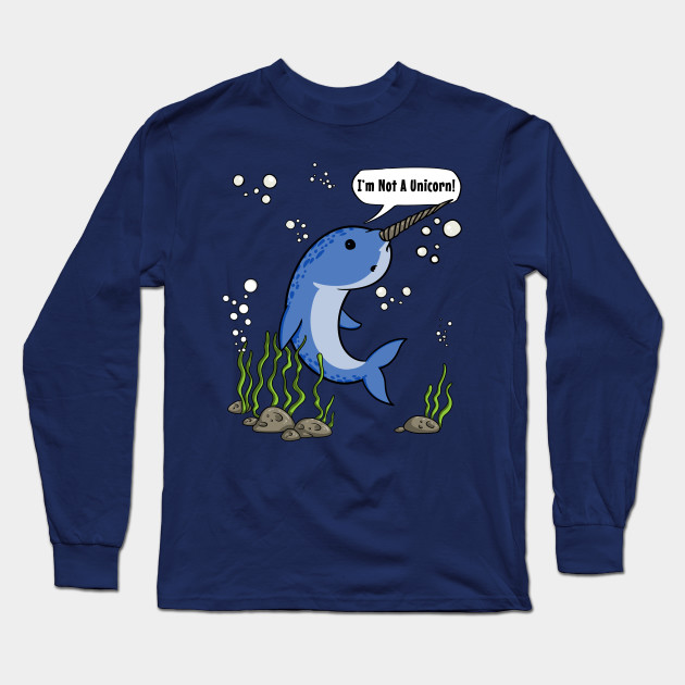 4320078e6 Narwhal Fish Not A Unicorn Funny Ocean Bottom Cartoon Long Sleeve T-Shirt