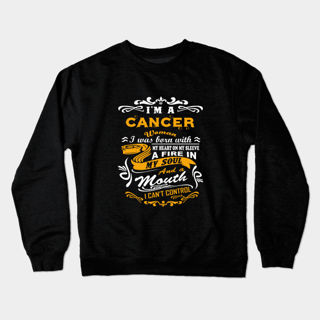 I Am A Cancer Woman Was Born With My Heart On Sleeve Fire In Soul And Mouth T Shirt Crewneck Sweatshirt