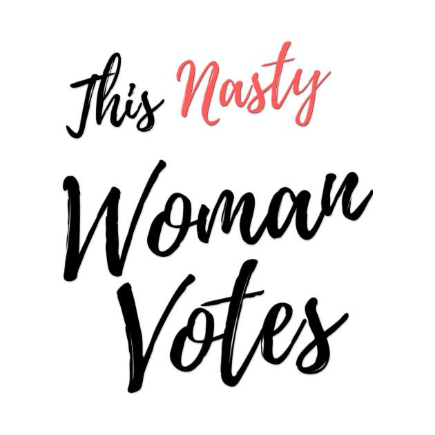 This Nasty Woman Votes