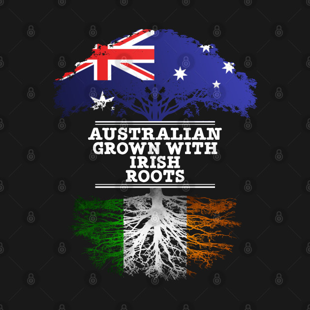 Australian Grown With Irish Roots - Gift for Irish With Roots From Ireland