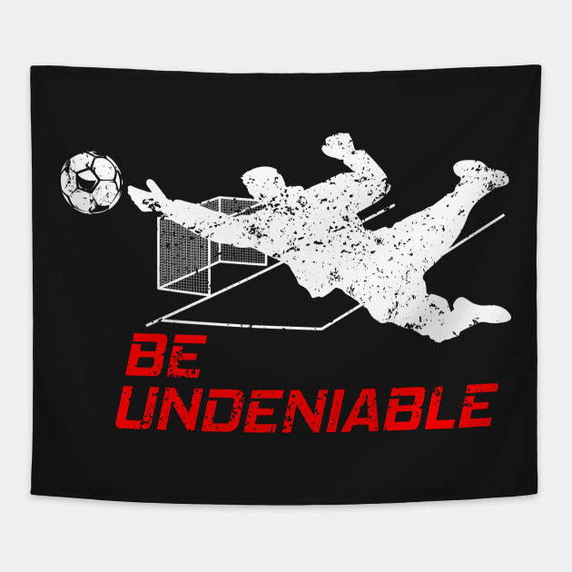 Soccer - Be Undeniable