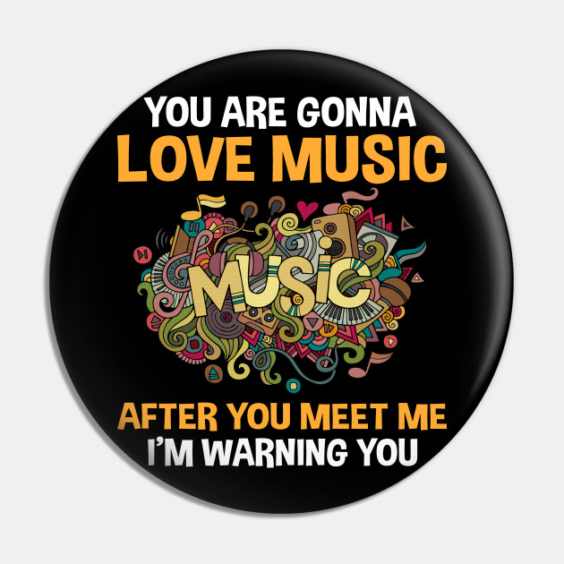 You Are Gonna Love Music After You Meet Me I'm Warning You