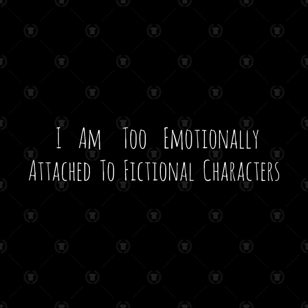 i am too emotionally attached to fictional characters - minimal