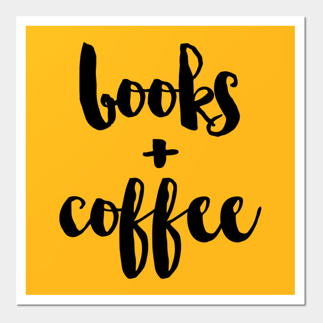 books + coffee - Books - Wall Art | TeePublic