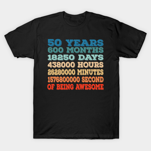 50 Years Old 50th Birthday Vintage Retro T Shirt 600 Months Funny Tshirt With Sayings