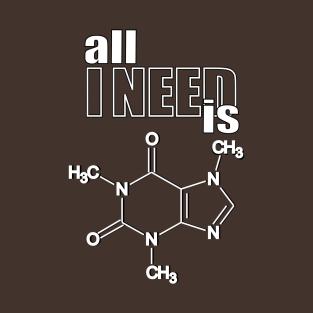 All I need is caffeine! t-shirts