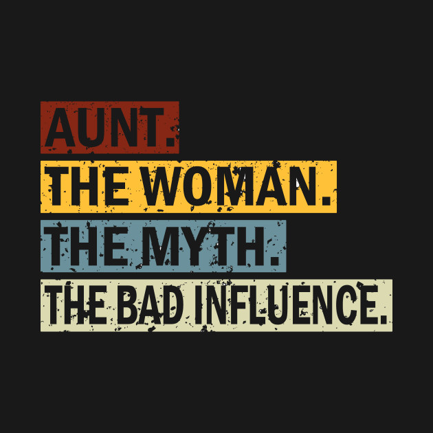 Vintage Aunt The Woman The Myth The Bad Influence T-Shirt