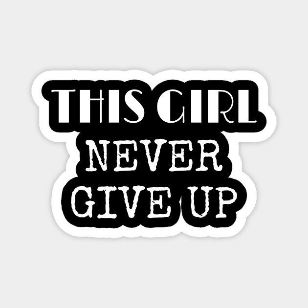 This Girl Never Give Up Funny Motivational Saying Gift For Girl Women