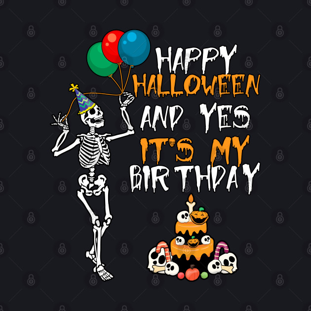 Happy Halloween And Yes It's My Birthday
