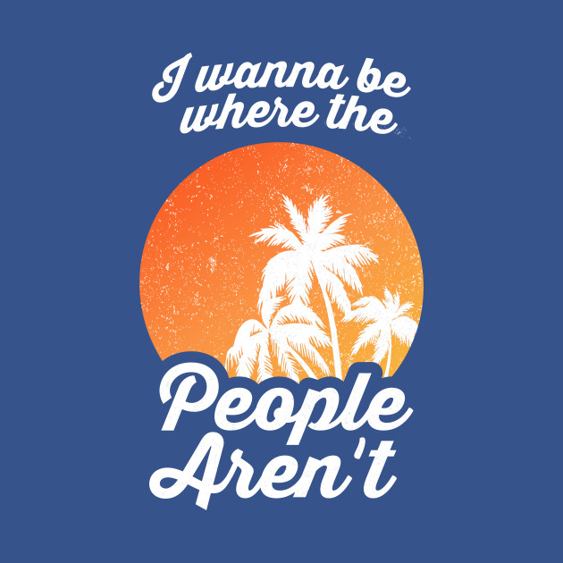I Wanna Be Where The People Aren't