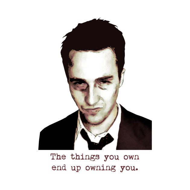Tyler Durden - The things you own end up owning you t shirt