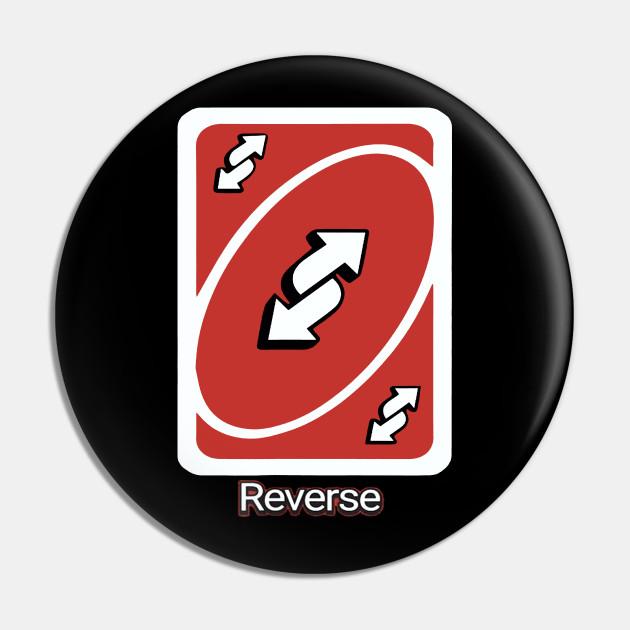 Uno Reverse Card - Uno Reverse Card - Pin