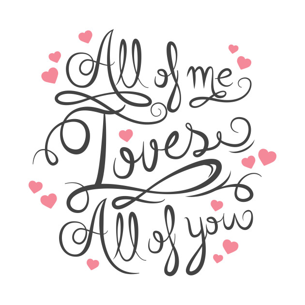 all of me loves all of you valentines day tshirt