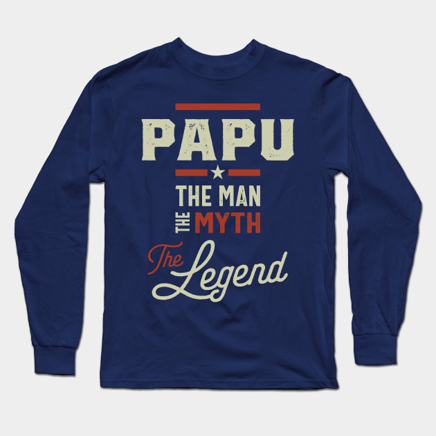 Papu The Man Myth Legend Father's Day Gift Long Sleeve T-Shirt