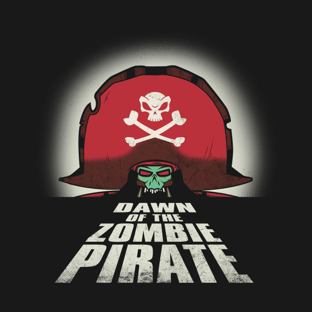 Dawn of the Zombie Pirate