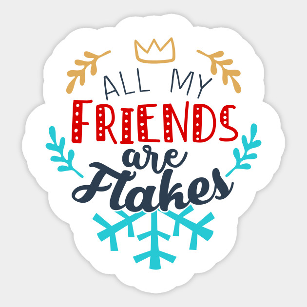 All My Friends Are Flakes All My Friends Are Flakes Christmas Sticker Teepublic