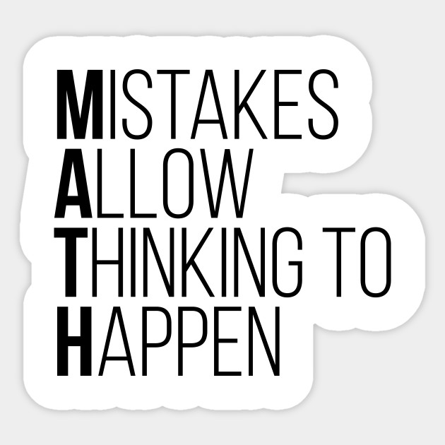 Mistakes Allow Thinking To Happen Funny Math Tee Shirts - Math Quotes -  Sticker | TeePublic