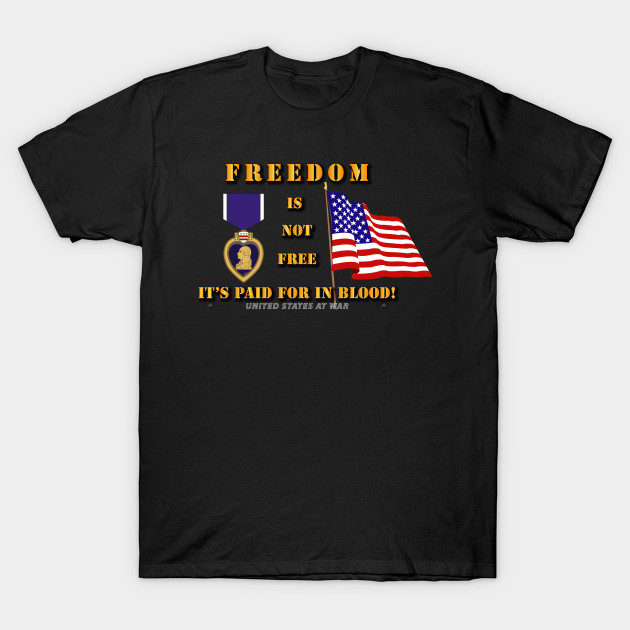 Freedom Is Not Free Freedom Is Not Free T Shirt Teepublic