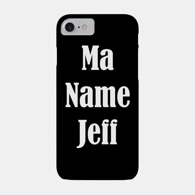 Ma Name Jeff My Name Is Jeff Text Quote Funny Gift Jeffery T-shirt Tshirt Tee