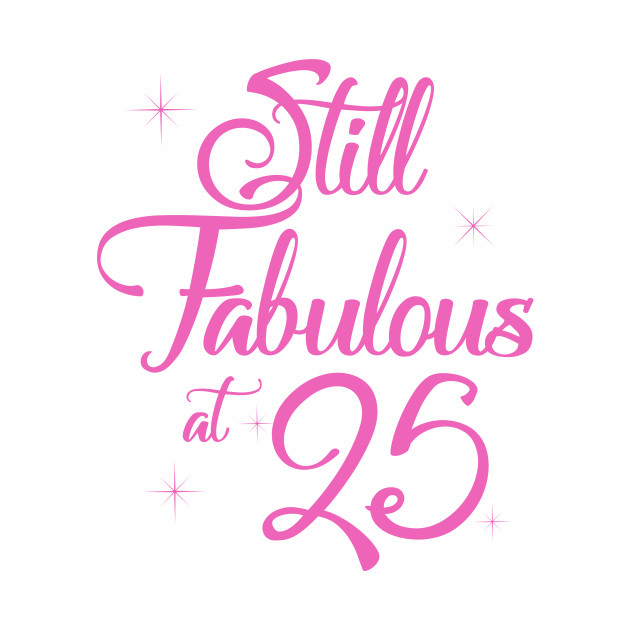 928c223e4 Vintage Still Sexy And Fabulous At 25 Year Old Funny 25th Birthday Gift - Funny  Birthday Gift For Teenage Boy And Girl - T-Shirt | TeePublic