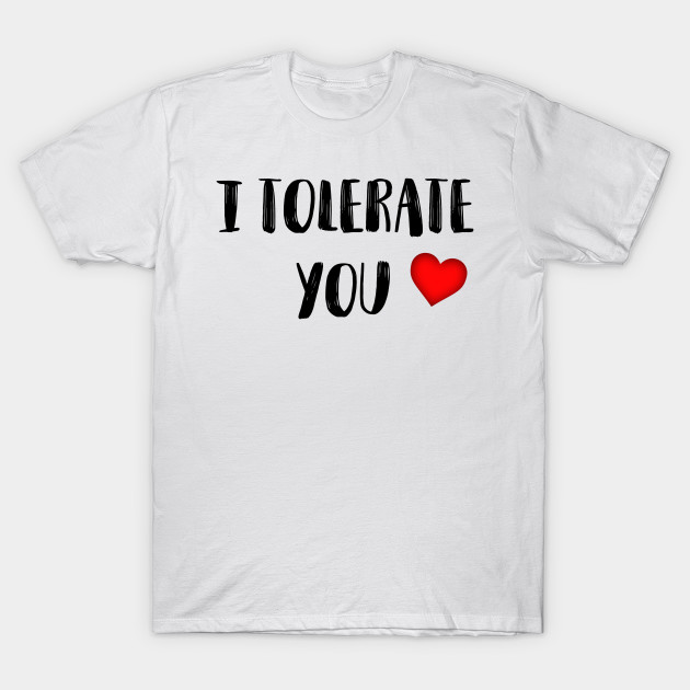 f914b1e3f Lovely I Tolerate You for Valentine Day Gift - Valentine - T-Shirt ...