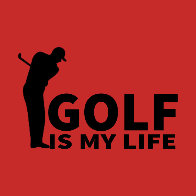 Golf is my life t-shirt